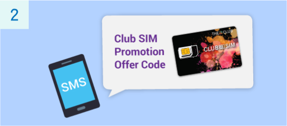 An SMS containing a promotion offer code will be sent to the mobile number registered under your The Club account. Please use this promotion offer code to activate your Club SIM local data